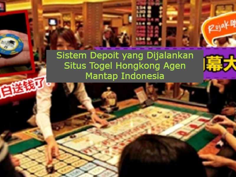 Sistem Depoit yang Dijalankan Situs Togel Hongkong Agen Mantap Indonesia
